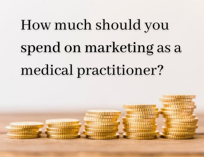 How much should you spend on marketing as a medical practitioner